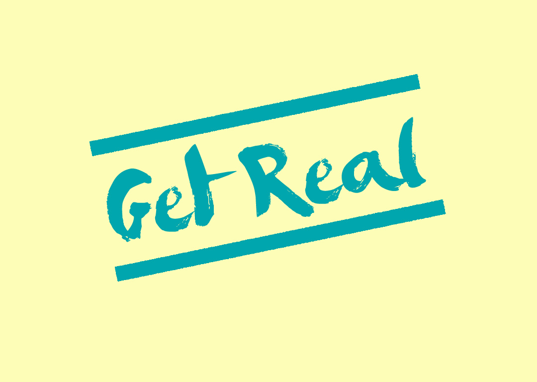 Get Real: With Ourselves