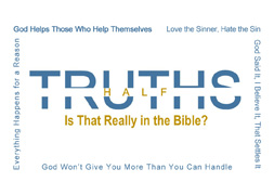Half Truths: God Helps Those that Help Themselves