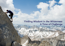 Finding Wisdom in the Wilderness Pt. 2: A Time of Challenge