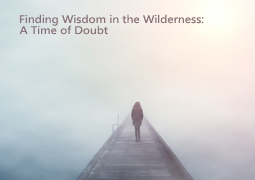 Finding Wisdom in the Wilderness Pt. 3 - A Time of Doubt