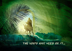Palm Sunday: The Lord Has Need of It