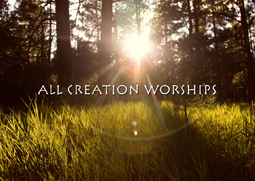 All Creation Worships - An Earth Day Message