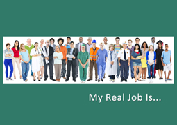 My Real Job Is...