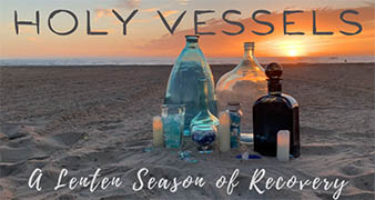 Holy Vessels (Lent) Week 3