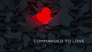 Commanded to Love